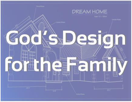 GOD'S DESIGN FOR THE FAMILY